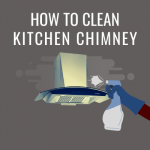 HOW TO CLEAN KITCHEN CHIMNEY